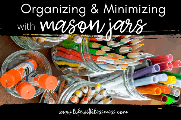 Using mason jars to organize and minimize in your home