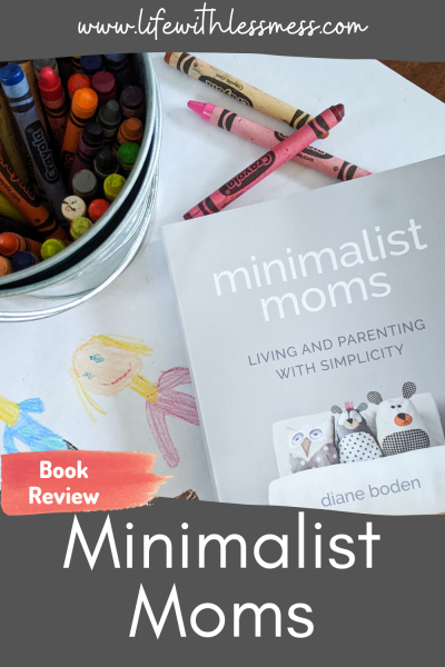 Minimalist Moms by Diane Boden is a great read for any parent (mom OR dad) looking to simplify their life.