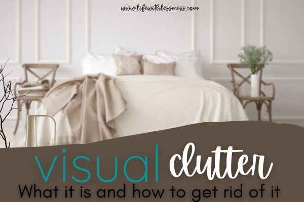 What is visual clutter? How does it impact you? How do you get reduce it? Find all the answers here.