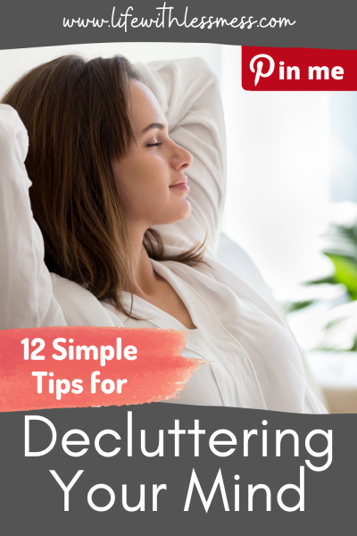 12 simple tips and methods for decluttering your mind